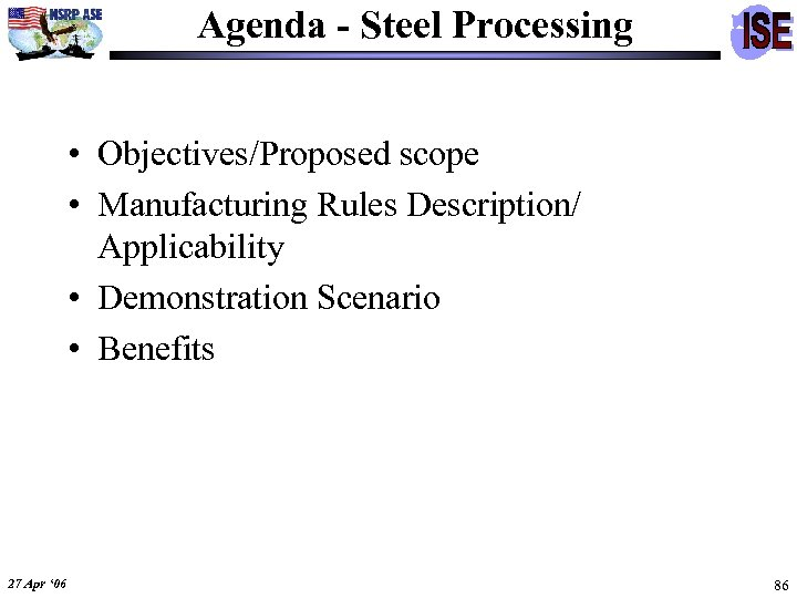 Agenda - Steel Processing • Objectives/Proposed scope • Manufacturing Rules Description/ Applicability • Demonstration