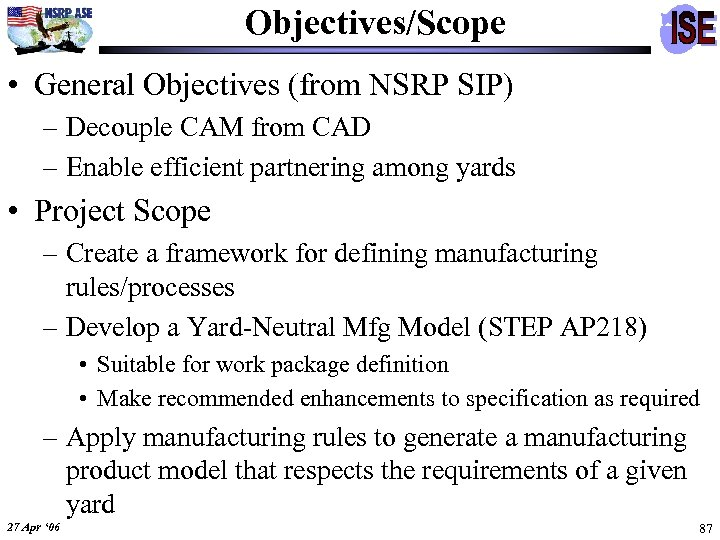 Objectives/Scope • General Objectives (from NSRP SIP) – Decouple CAM from CAD – Enable