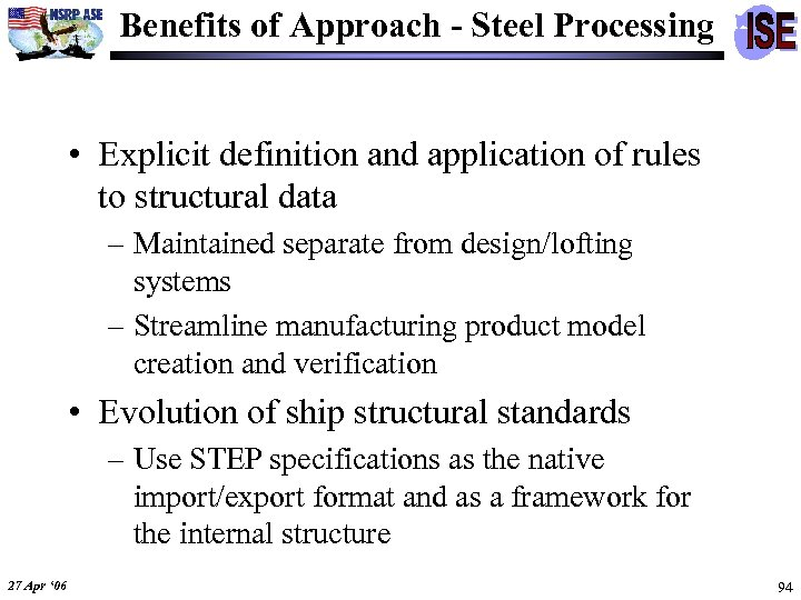 Benefits of Approach - Steel Processing • Explicit definition and application of rules to