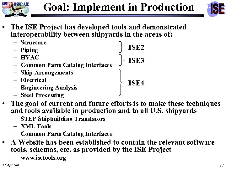 Goal: Implement in Production • The ISE Project has developed tools and demonstrated interoperability