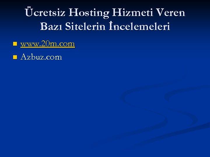 Ücretsiz Hosting Hizmeti Veren Bazı Sitelerin İncelemeleri www. 20 m. com n Azbuz. com