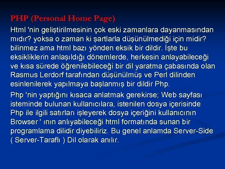 PHP (Personal Home Page) Html 'nin geliştirilmesinin çok eski zamanlara dayanmasından mıdır? yoksa o