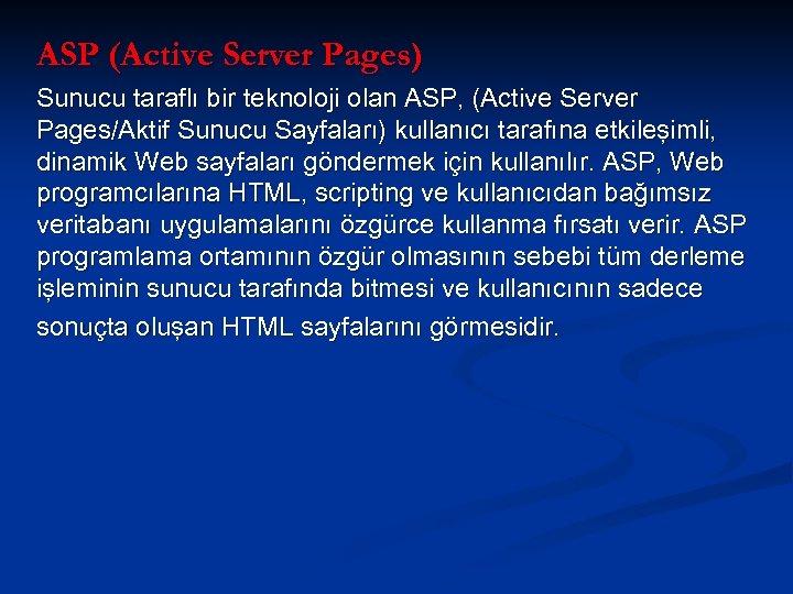 ASP (Active Server Pages) Sunucu taraflı bir teknoloji olan ASP, (Active Server Pages/Aktif Sunucu