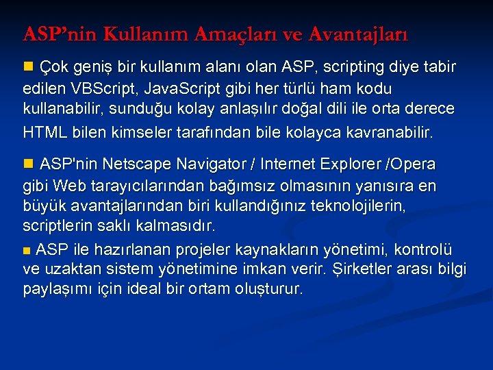 ASP'nin Kullanım Amaçları ve Avantajları n Çok geniş bir kullanım alanı olan ASP, scripting