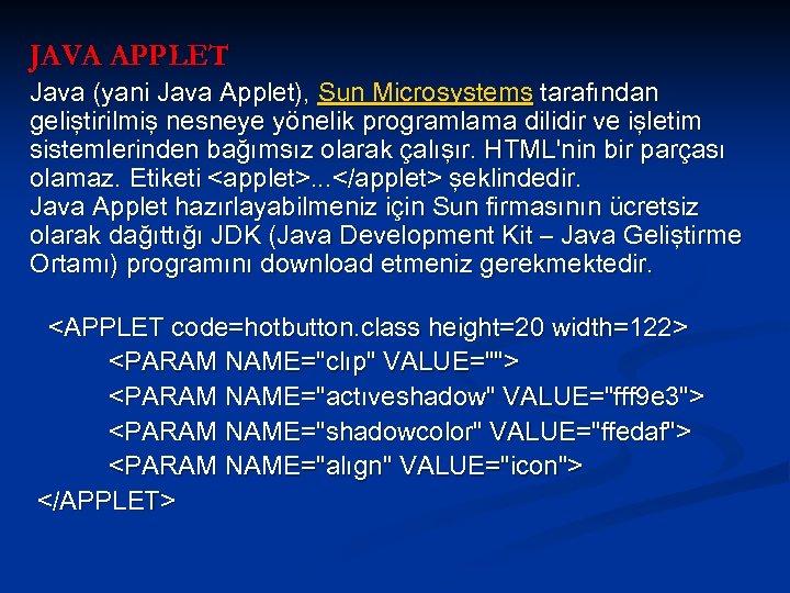 JAVA APPLET Java (yani Java Applet), Sun Microsystems tarafından geliştirilmiş nesneye yönelik programlama dilidir