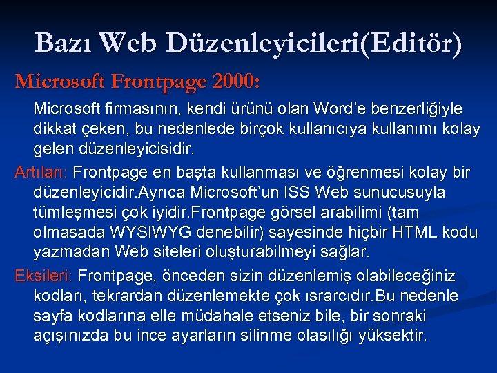 Bazı Web Düzenleyicileri(Editör) Microsoft Frontpage 2000: Microsoft firmasının, kendi ürünü olan Word'e benzerliğiyle dikkat