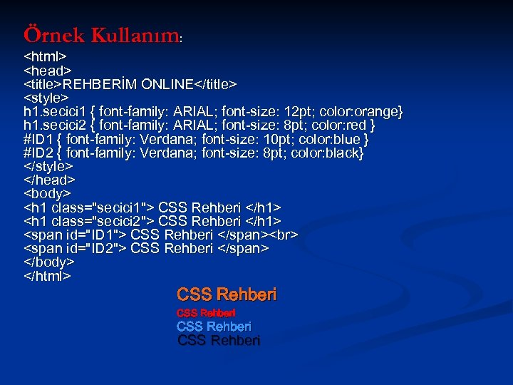 Örnek Kullanım: <html> <head> <title>REHBERİM ONLINE</title> <style> h 1. secici 1 { font-family: ARIAL;