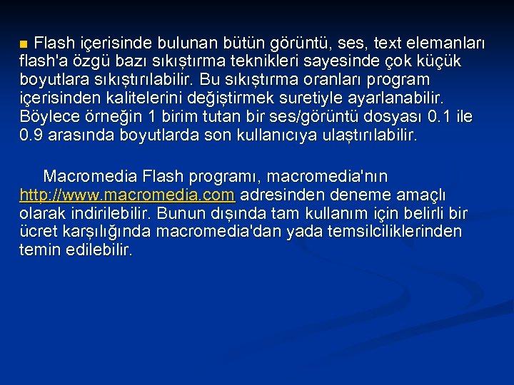Flash içerisinde bulunan bütün görüntü, ses, text elemanları flash'a özgü bazı sıkıştırma teknikleri sayesinde