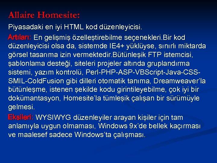 Allaire Homesite: Piyasadaki en iyi HTML kod düzenleyicisi. Artıları: En gelişmiş özelleştirebilme seçenekleri. Bir