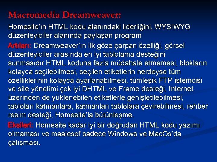 Macromedia Dreamweaver: Homesite'ın HTML kodu alanındaki liderliğini, WYSIWYG düzenleyiciler alanında paylaşan program Artıları: Dreamweaver'ın