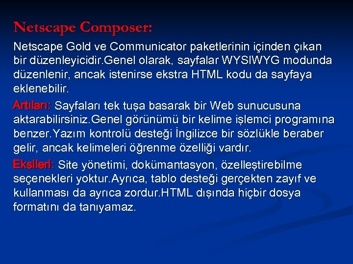 Netscape Composer: Netscape Gold ve Communicator paketlerinin içinden çıkan bir düzenleyicidir. Genel olarak, sayfalar