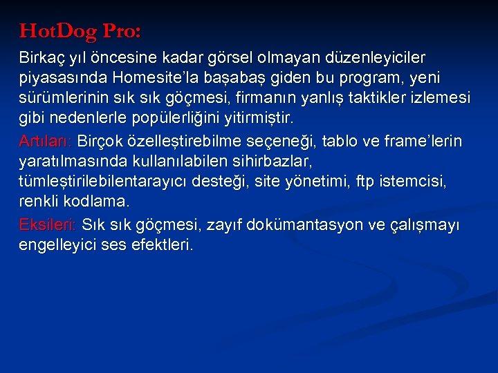 Hot. Dog Pro: Birkaç yıl öncesine kadar görsel olmayan düzenleyiciler piyasasında Homesite'la başabaş giden