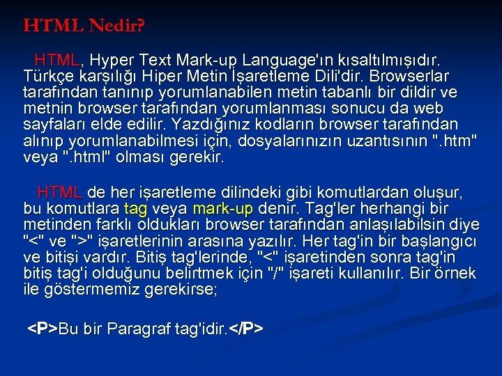 HTML Nedir? HTML, Hyper Text Mark-up Language'ın kısaltılmışıdır. Türkçe karşılığı Hiper Metin İşaretleme Dili'dir.