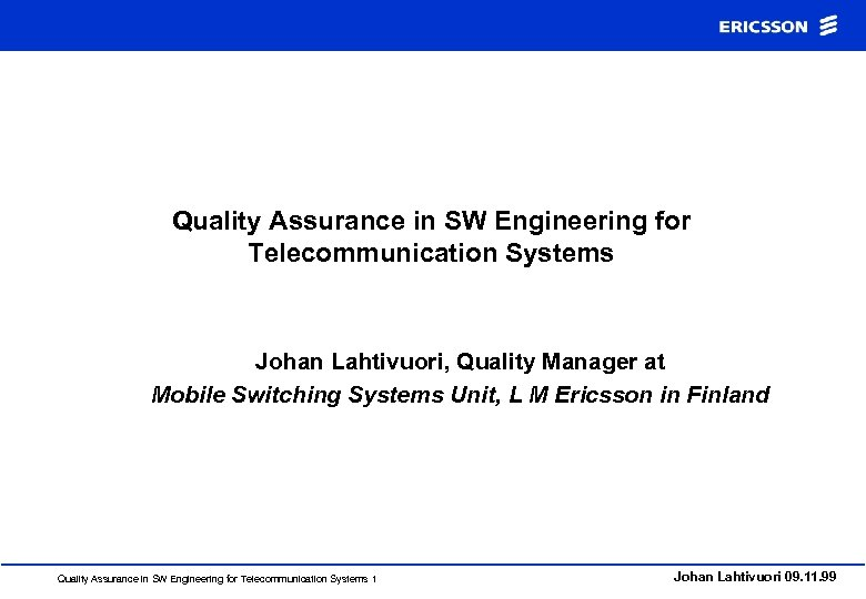 Quality Assurance in SW Engineering for Telecommunication Systems Johan Lahtivuori, Quality Manager at Mobile