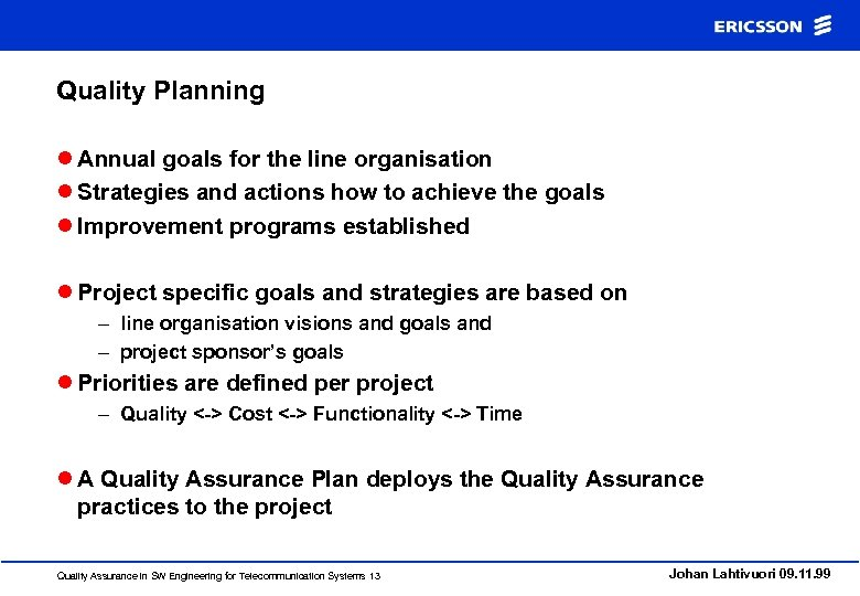 Quality Planning l Annual goals for the line organisation l Strategies and actions how