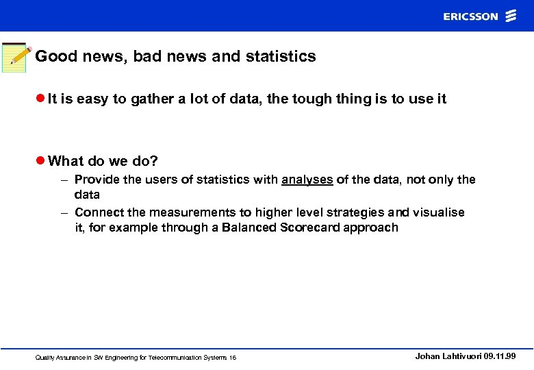 Good news, bad news and statistics l It is easy to gather a lot