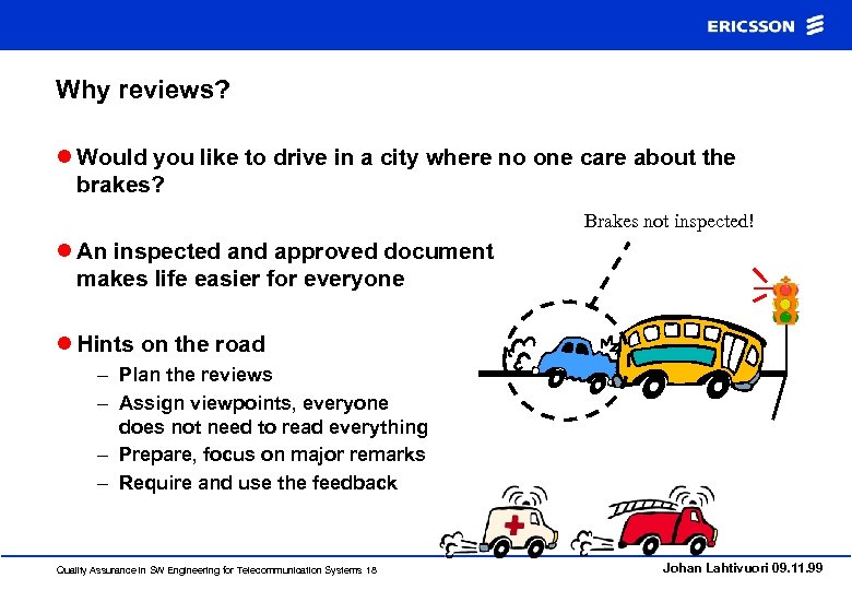 Why reviews? l Would you like to drive in a city where no one