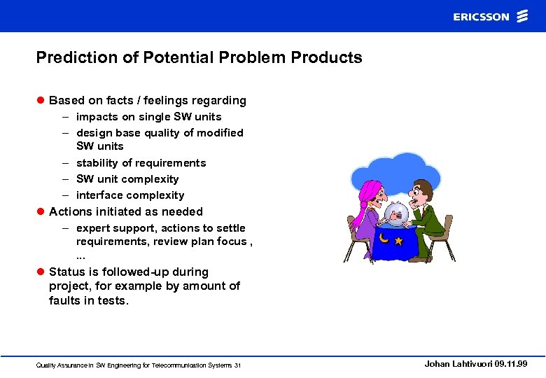 Prediction of Potential Problem Products l Based on facts / feelings regarding – impacts