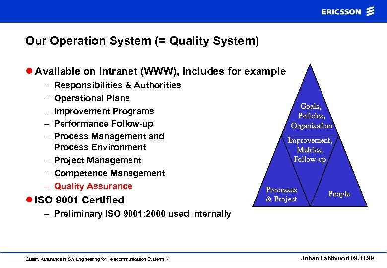 Our Operation System (= Quality System) l Available on Intranet (WWW), includes for example