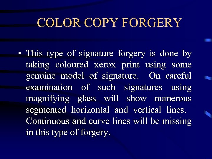 COLOR COPY FORGERY • This type of signature forgery is done by taking coloured