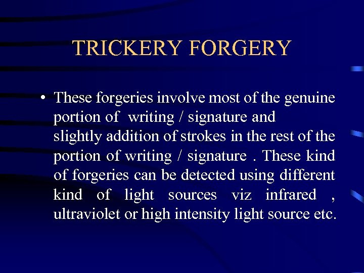 TRICKERY FORGERY • These forgeries involve most of the genuine portion of writing /