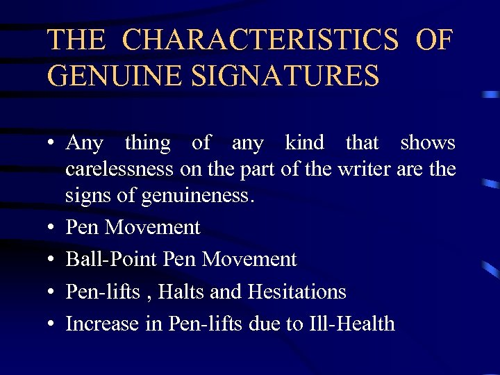 THE CHARACTERISTICS OF GENUINE SIGNATURES • Any thing of any kind that shows carelessness