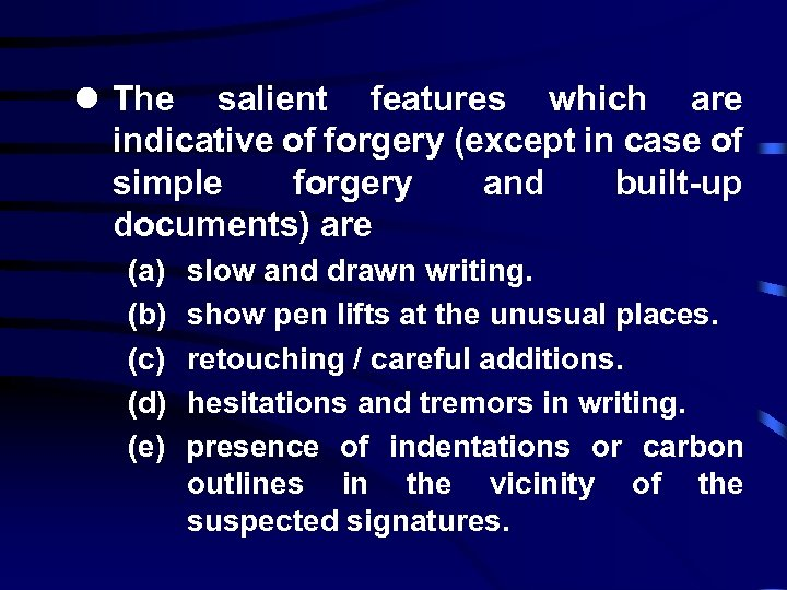 l The salient features which are indicative of forgery (except in case of simple