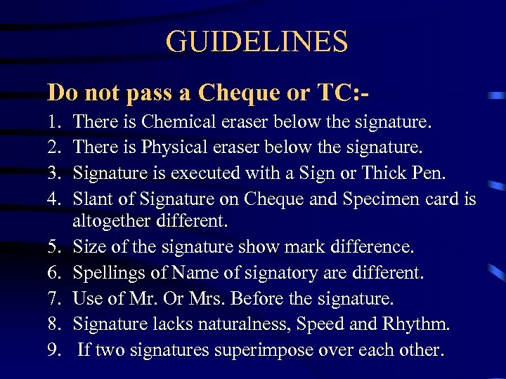 GUIDELINES Do not pass a Cheque or TC: 1. 2. 3. 4. 5. 6.