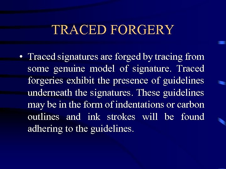 TRACED FORGERY • Traced signatures are forged by tracing from some genuine model of