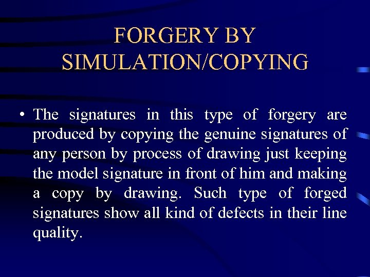 FORGERY BY SIMULATION/COPYING • The signatures in this type of forgery are produced by