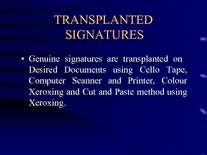 TRANSPLANTED SIGNATURES • Genuine signatures are transplanted on Desired Documents using Cello Tape, Computer