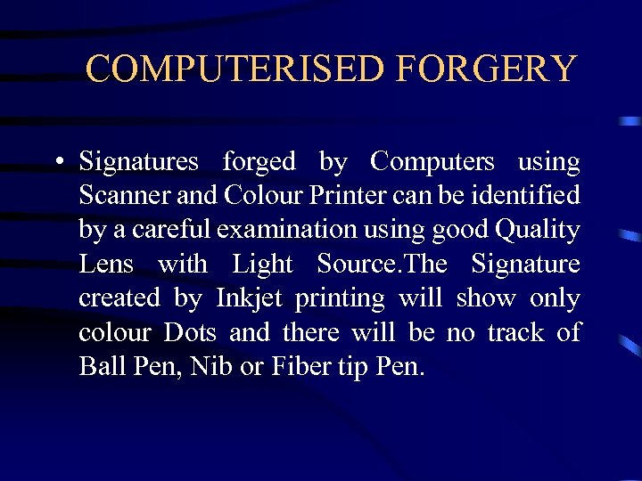 COMPUTERISED FORGERY • Signatures forged by Computers using Scanner and Colour Printer can be