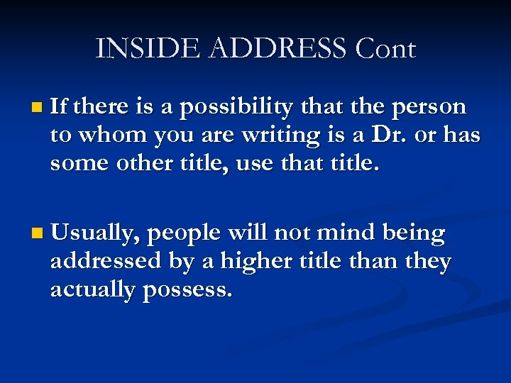 INSIDE ADDRESS Cont n If there is a possibility that the person to whom