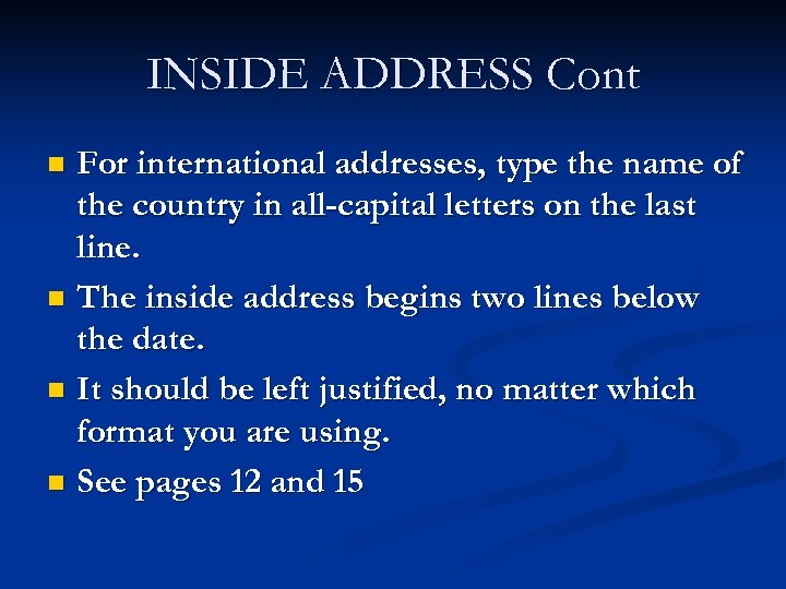 INSIDE ADDRESS Cont For international addresses, type the name of the country in all-capital