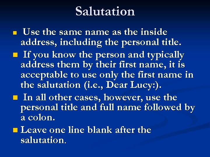 Salutation Use the same name as the inside address, including the personal title. n