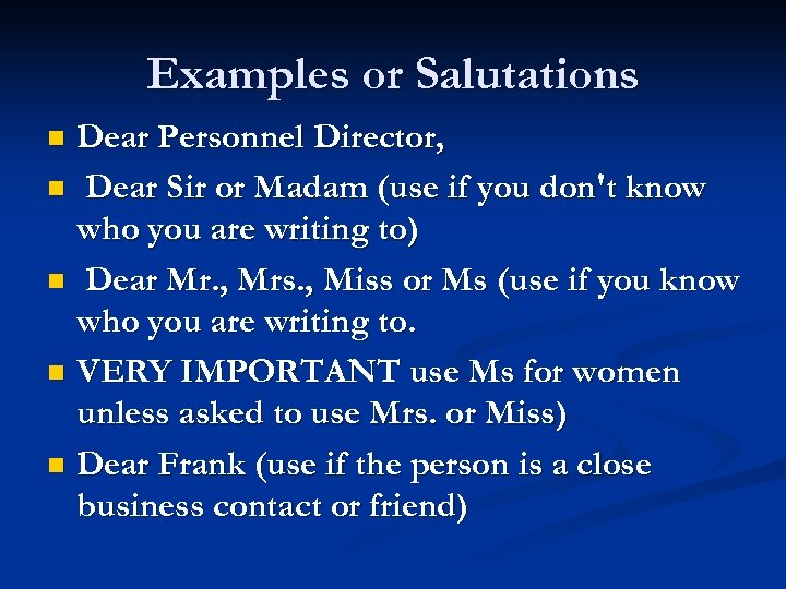 Examples or Salutations Dear Personnel Director, n Dear Sir or Madam (use if you