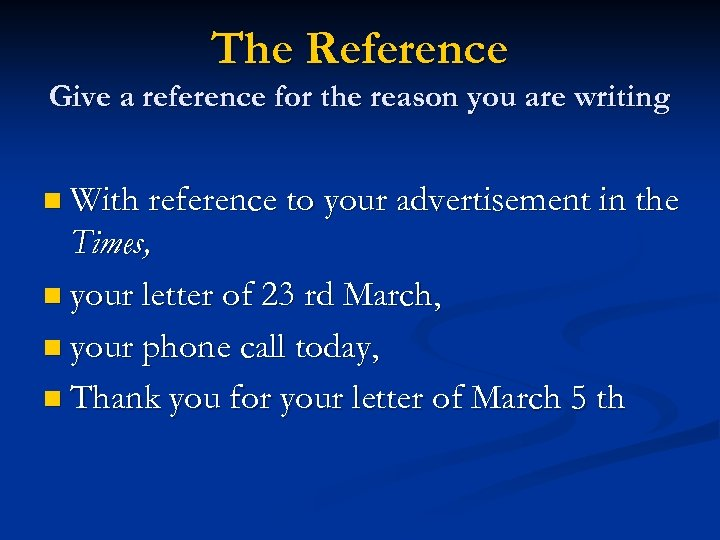 The Reference Give a reference for the reason you are writing n With reference