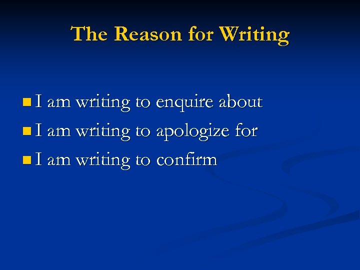 The Reason for Writing n I am writing to enquire about n I am