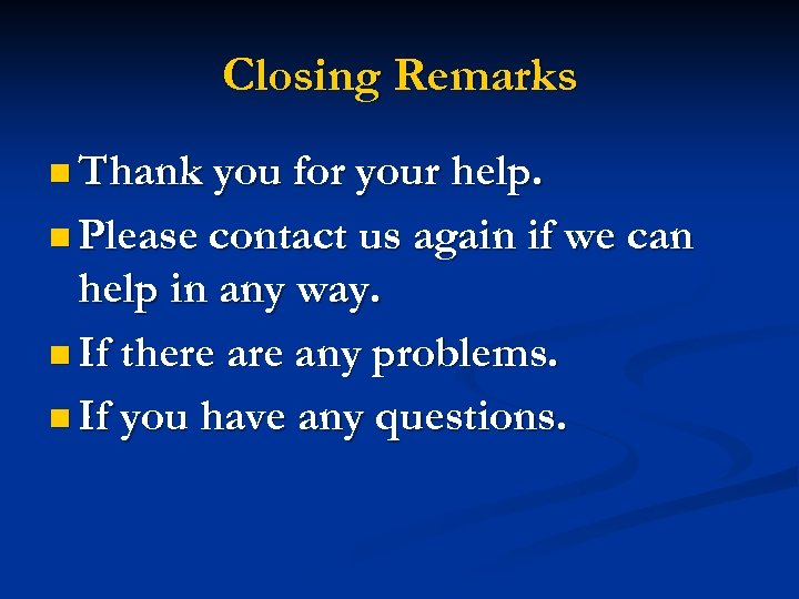 Closing Remarks n Thank you for your help. n Please contact us again if