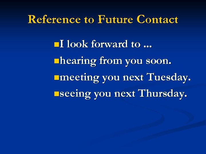 Reference to Future Contact n. I look forward to. . . nhearing from you