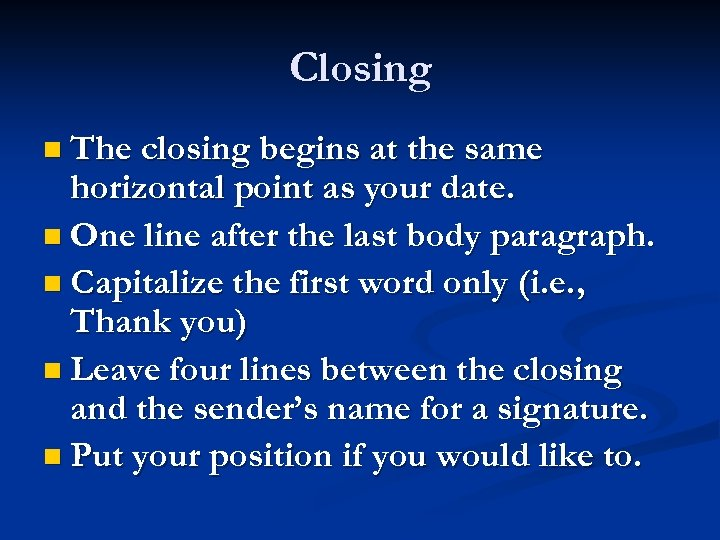 Closing n The closing begins at the same horizontal point as your date. n
