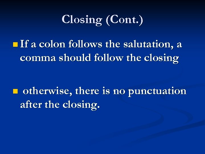 Closing (Cont. ) n If a colon follows the salutation, a comma should follow