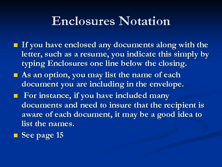 Enclosures Notation n n If you have enclosed any documents along with the letter,