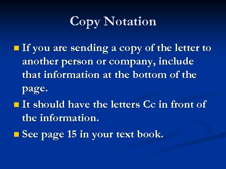 Copy Notation n If you are sending a copy of the letter to another