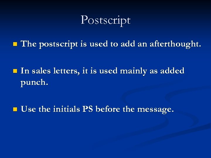 Postscript n The postscript is used to add an afterthought. n In sales letters,