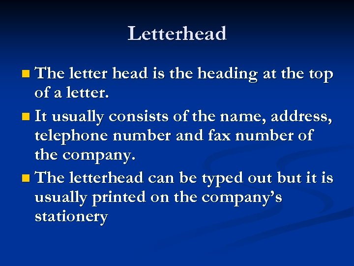 Letterhead n The letter head is the heading at the top of a letter.