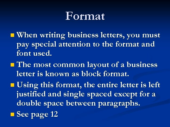 Format n When writing business letters, you must pay special attention to the format