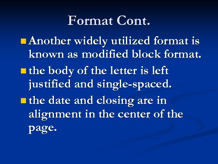 Format Cont. n Another widely utilized format is known as modified block format. n
