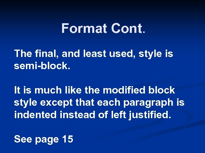 Format Cont. The final, and least used, style is semi-block. It is much like