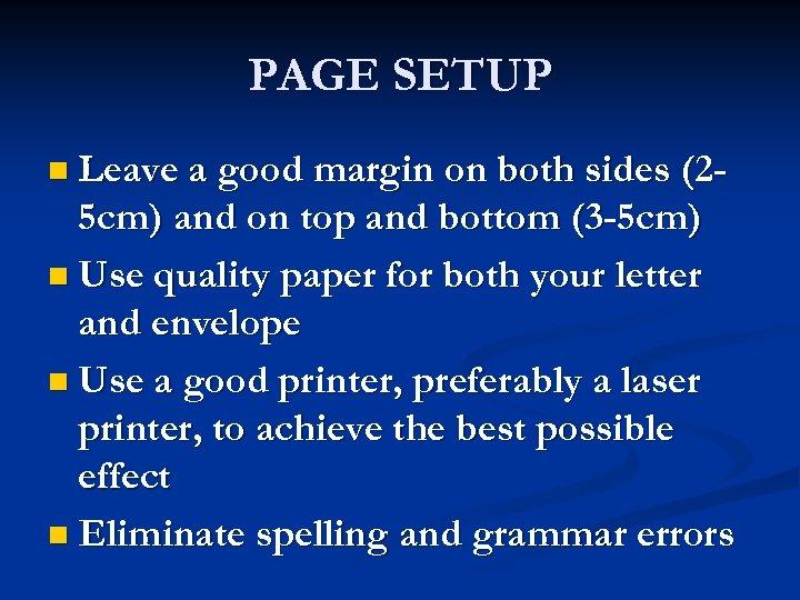 PAGE SETUP n Leave a good margin on both sides (2 - 5 cm)